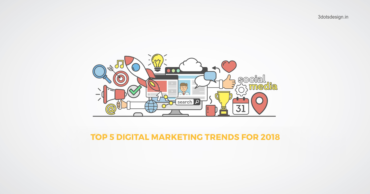 Top 5 Digital Marketing Trends for 2018