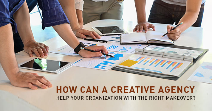 How Can A Creative Agency Help Your Organization With The Right Makeover?