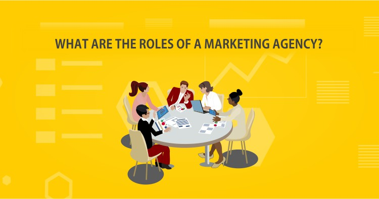 What are the roles of a marketing agency?