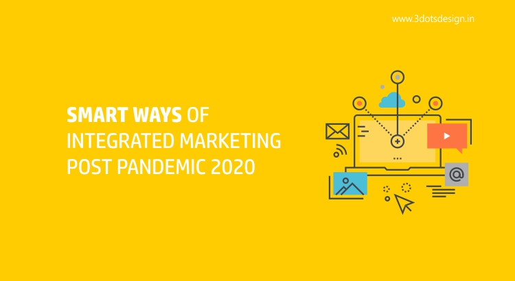 Smart ways of Integrated Marketing post pandemic 2020