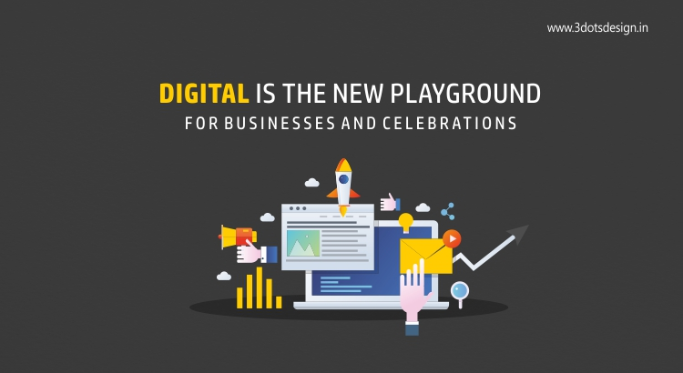 Digital is the new playground for businesses and celebrations
