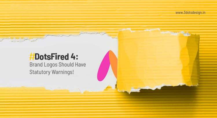 #DotsFired 4: Brand Logos Should Have Statutory Warnings!