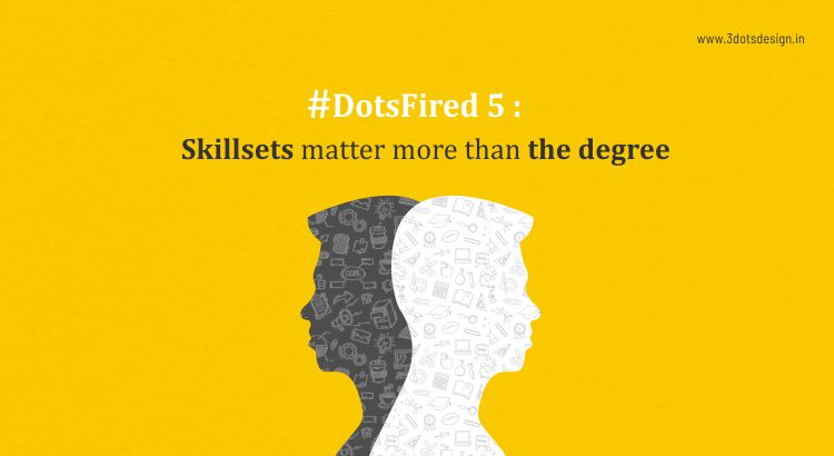 DotsFired 5: Skill Sets Matter More Than The Degree