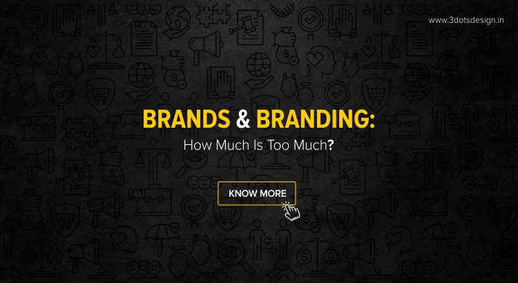 Brands & Branding: How much is too much?