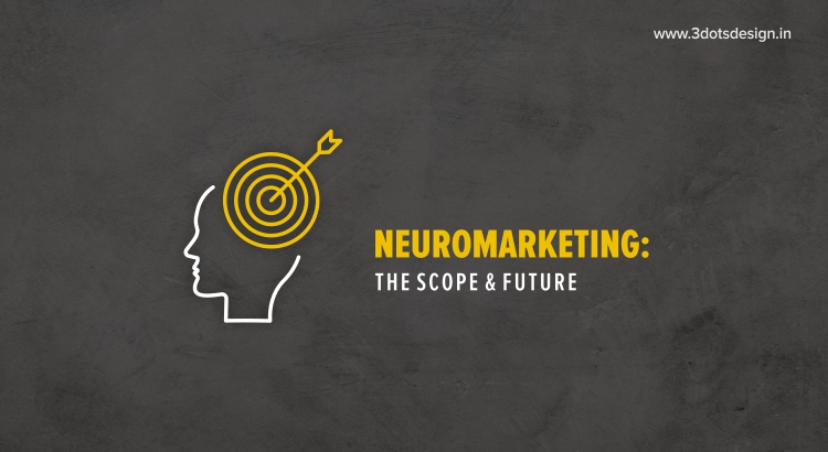 Neuromarketing The scope & future
