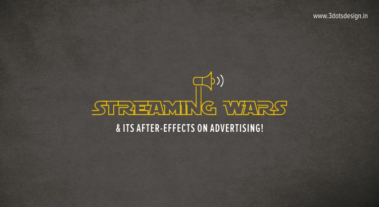 Streaming Wars & its after-effects on advertising!